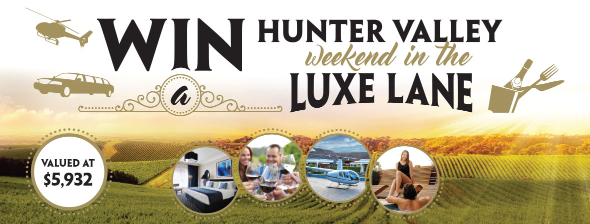 Win a Hunter Valley Weekend in the Luxe Lane